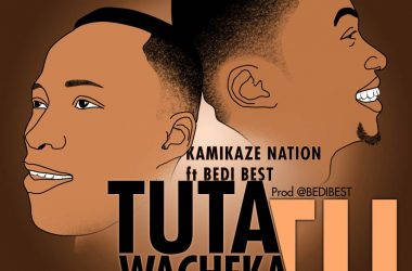 Tutawacheka Tu By Kamikazi Nation Ft Bedi Best.
