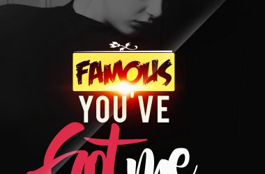 You've Got Me By Famous